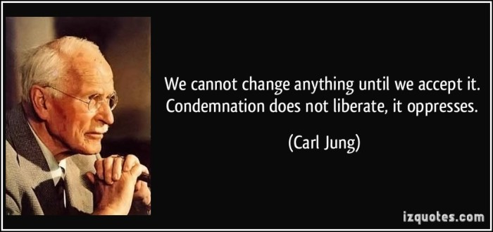 quote-we-cannot-change-anything-until-we-accept-it-condemnation-does-not-liberate-it-oppresses-carl-jung-97841.jpg